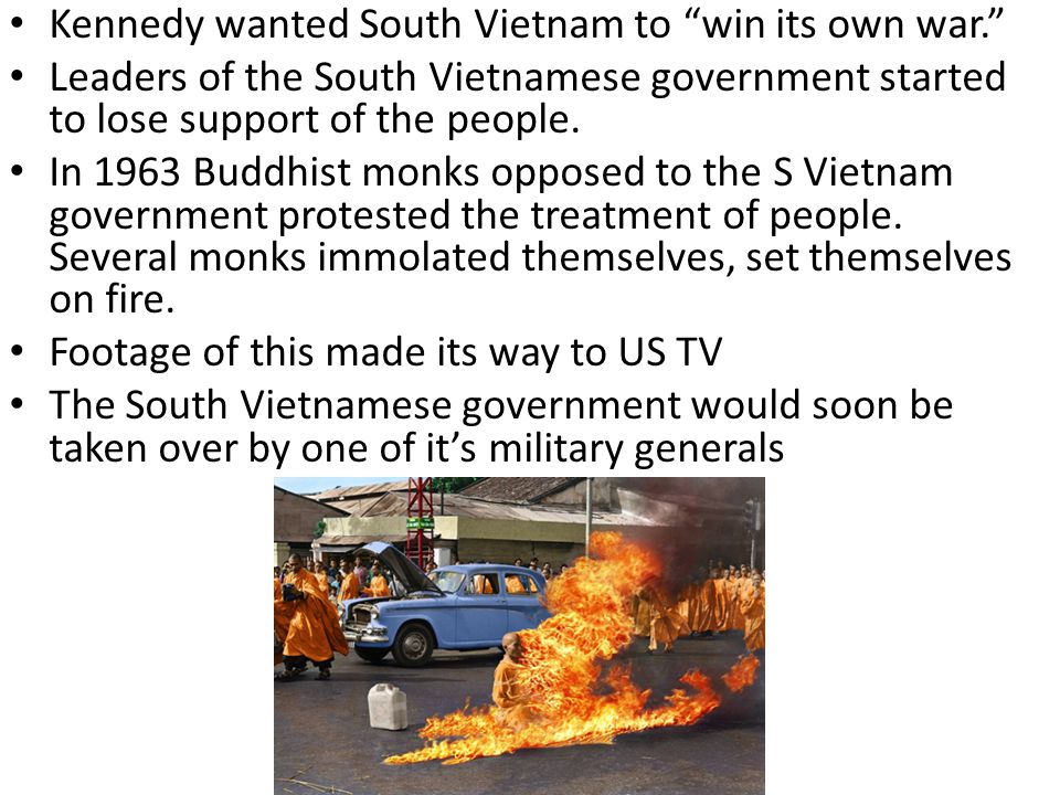 Kennedy wanted South Vietnam to win its own war. Leaders of the South Vietnamese government started to lose support of the people.