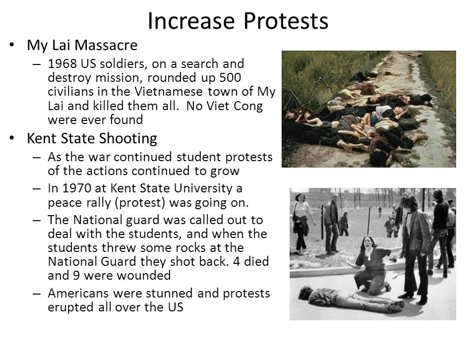 Increase Protests My Lai Massacre – 1968 US soldiers, on a search and destroy mission, rounded up 500 civilians in the Vietnamese town of My Lai and killed them all.