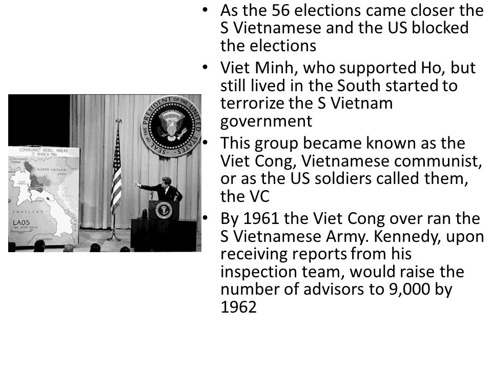 As the 56 elections came closer the S Vietnamese and the US blocked the elections Viet Minh, who supported Ho, but still lived in the South started to