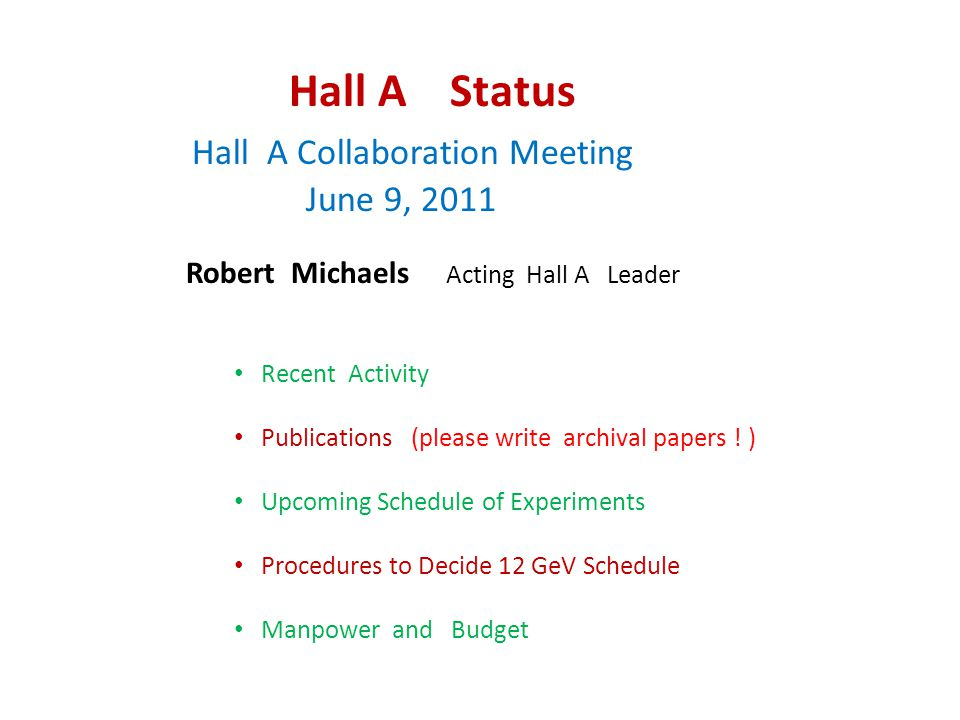 Hall A Status Hall A Collaboration Meeting June 9, 2011 Robert Michaels Acting Hall A Leader Recent Activity Publications (please write archival papers .