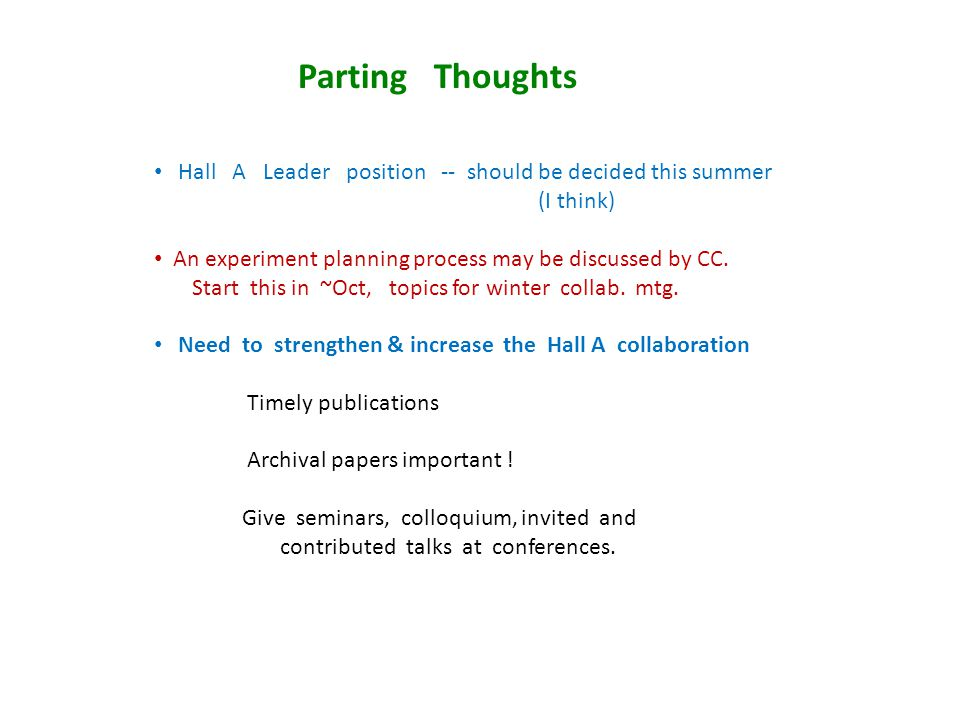Parting Thoughts Hall A Leader position -- should be decided this summer (I think) An experiment planning process may be discussed by CC.
