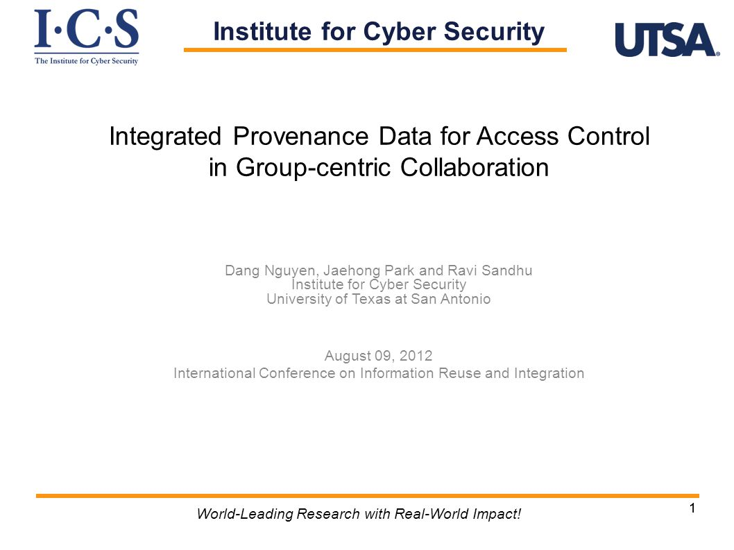 11 World-Leading Research with Real-World Impact! Integrated Provenance Data for Access Control in Group-centric Collaboration Dang Nguyen, Jaehong Pa