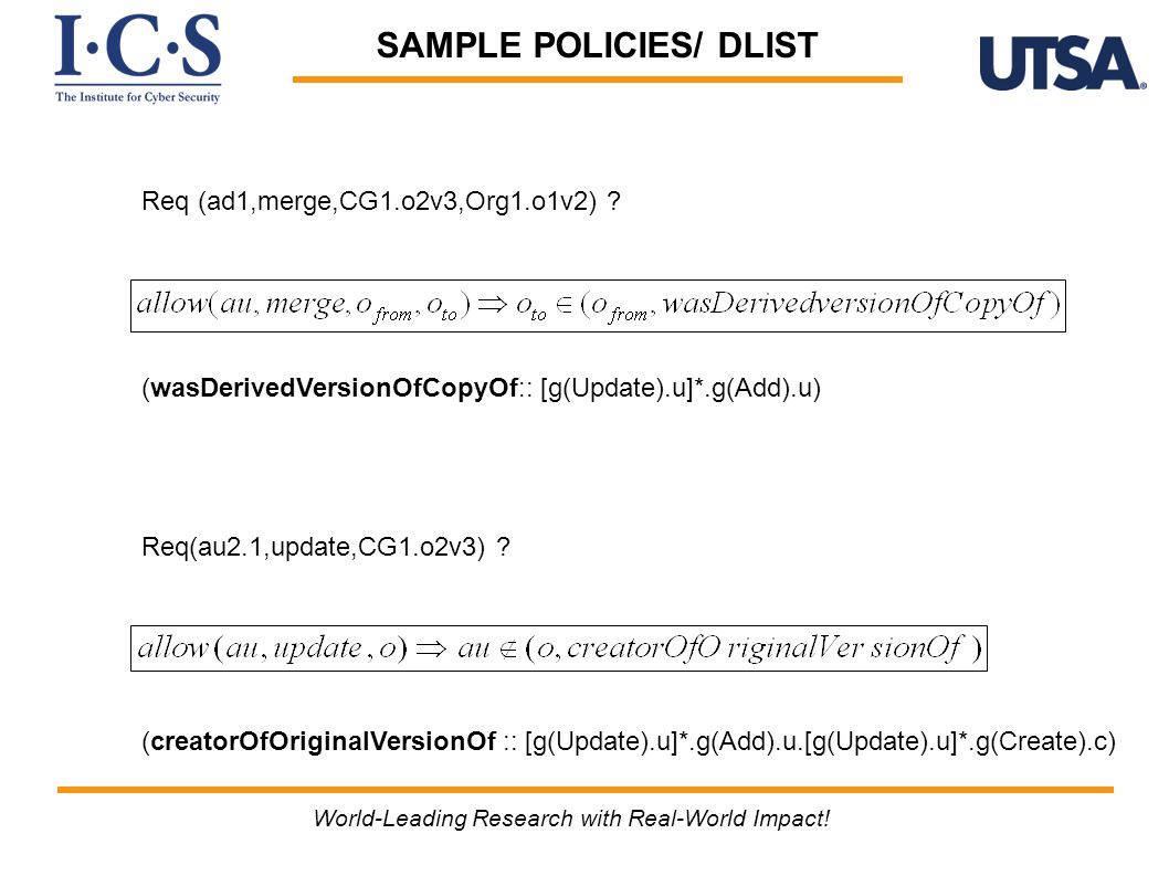 SAMPLE POLICIES/ DLIST (wasDerivedVersionOfCopyOf:: [g(Update).u]*.g(Add).u) (creatorOfOriginalVersionOf :: [g(Update).u]*.g(Add).u.[g(Update).u]*.g(Create).c) World-Leading Research with Real-World Impact.