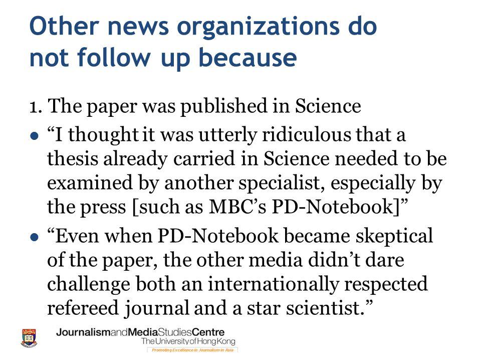 Other news organizations do not follow up because 1.