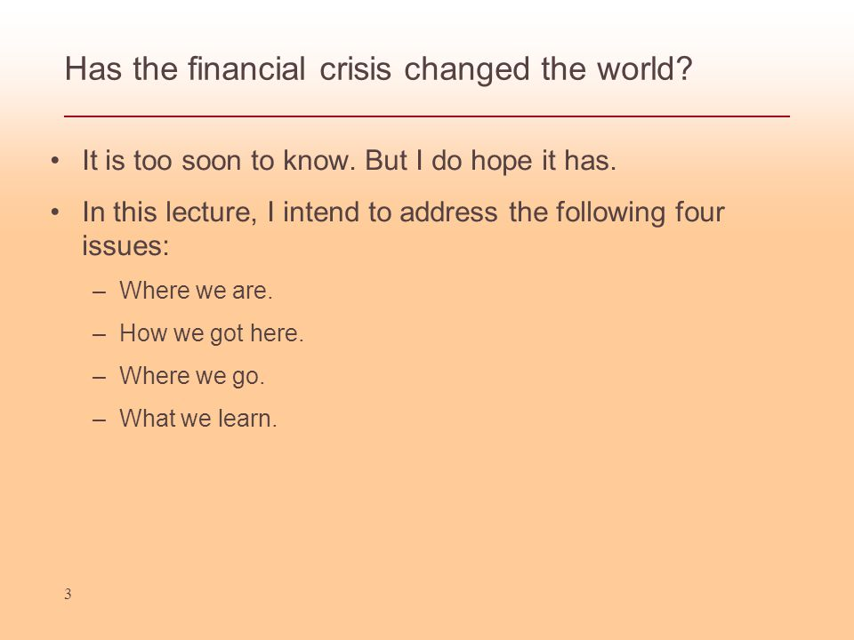 3 Has the financial crisis changed the world. It is too soon to know.