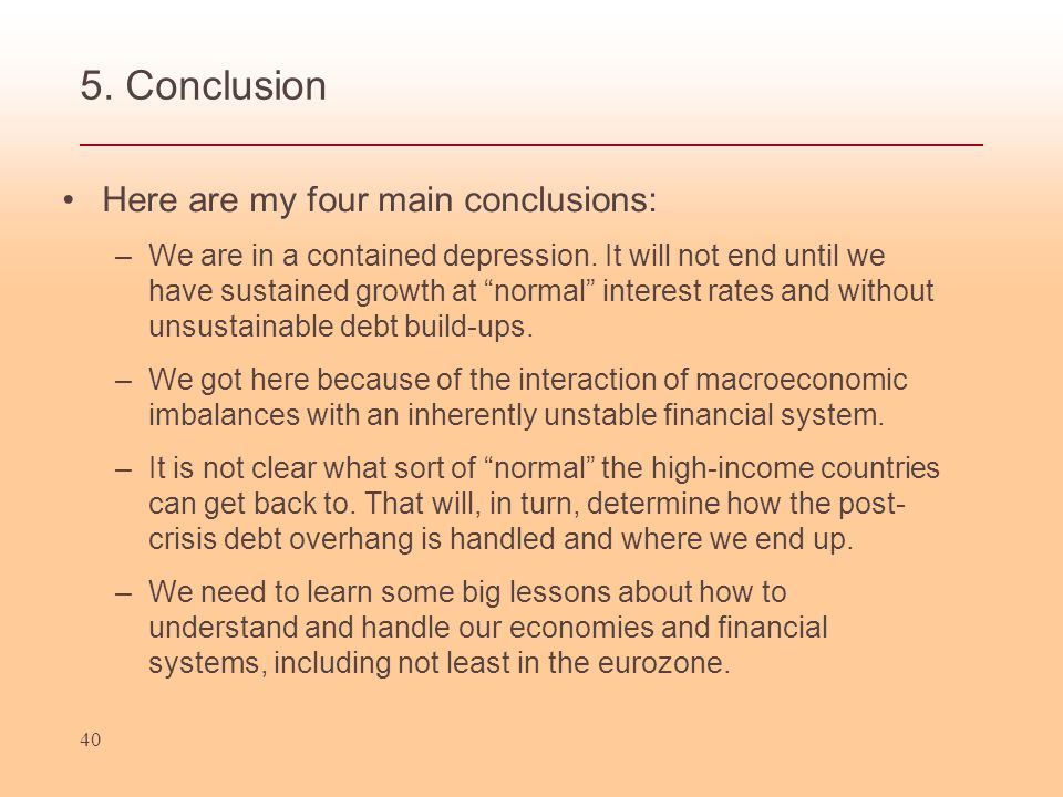 5. Conclusion Here are my four main conclusions: –We are in a contained depression.