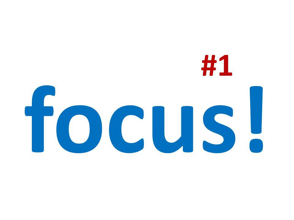 #1 focus!