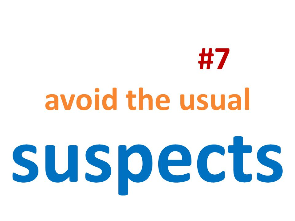 #7 avoid the usual suspects