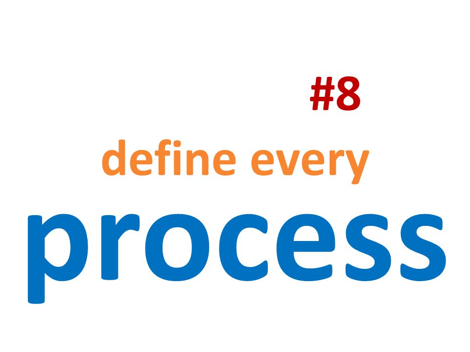 #8 define every process