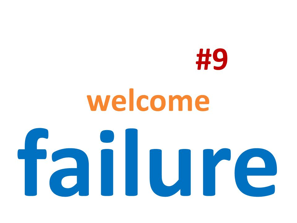 #9 welcome failure