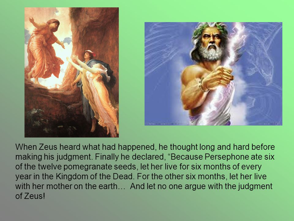 When Zeus heard what had happened, he thought long and hard before making his judgment.