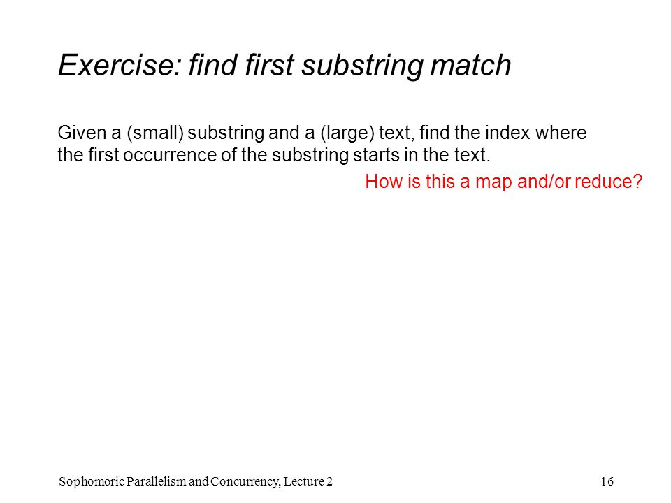 Exercise: find first substring match Given a (small) substring and a (large) text, find the index where the first occurrence of the substring starts in the text.