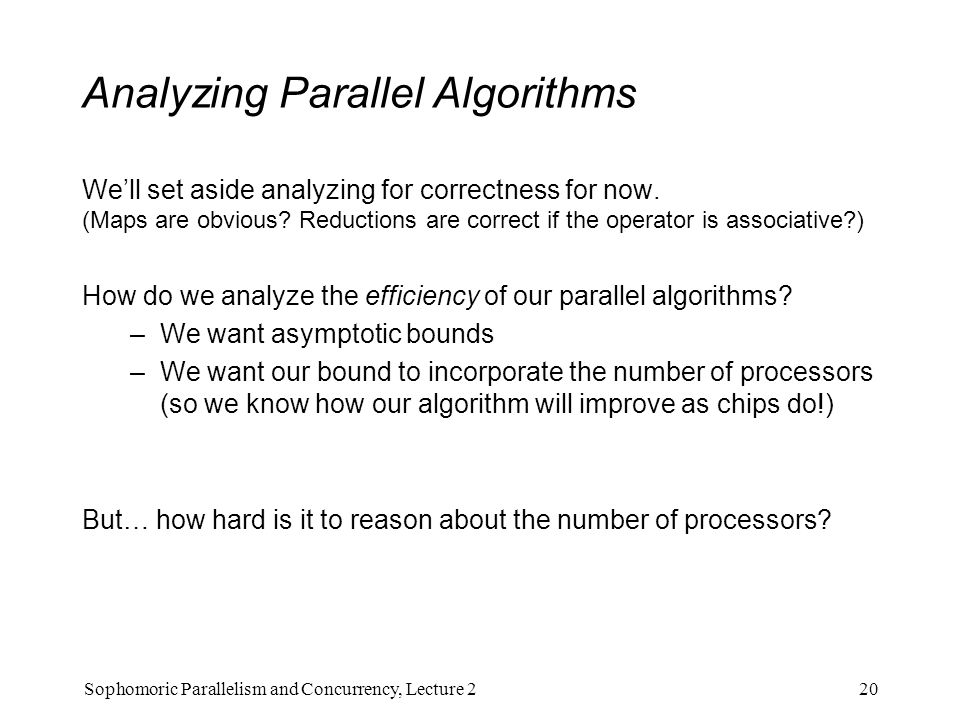 Analyzing Parallel Algorithms We'll set aside analyzing for correctness for now.