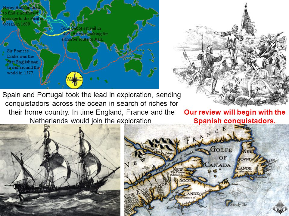 Spain and Portugal took the lead in exploration, sending conquistadors across the ocean in search of riches for their home country. In time England, F