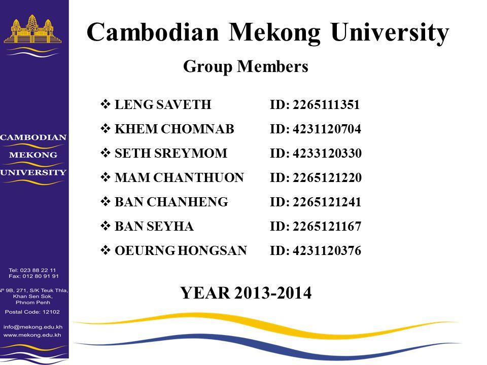 Cambodian Mekong University Group Members  LENG SAVETHID: 2265111351  KHEM CHOMNABID: 4231120704  SETH SREYMOMID: 4233120330  MAM CHANTHUONID: 226