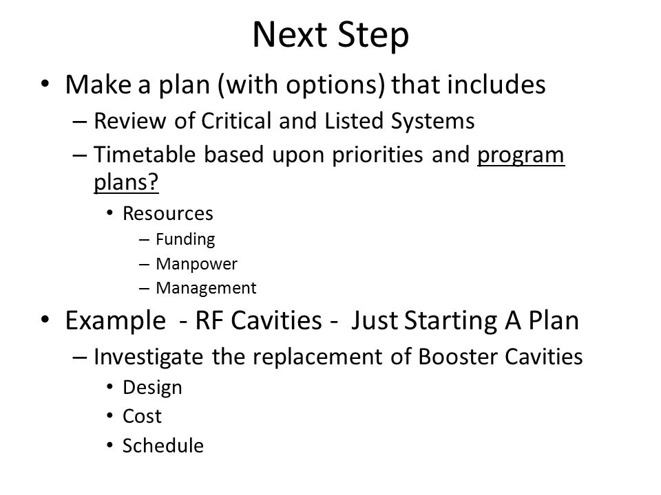 Next Step Make a plan (with options) that includes – Review of Critical and Listed Systems – Timetable based upon priorities and program plans.