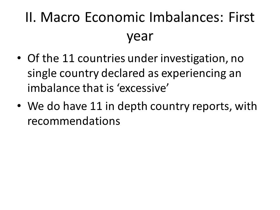II. Macro Economic Imbalances: First year Of the 11 countries under investigation, no single country declared as experiencing an imbalance that is 'ex