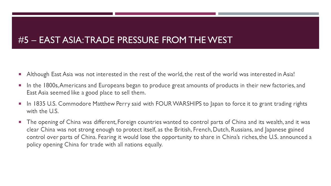 #5 – EAST ASIA: TRADE PRESSURE FROM THE WEST  Although East Asia was not interested in the rest of the world, the rest of the world was interested in
