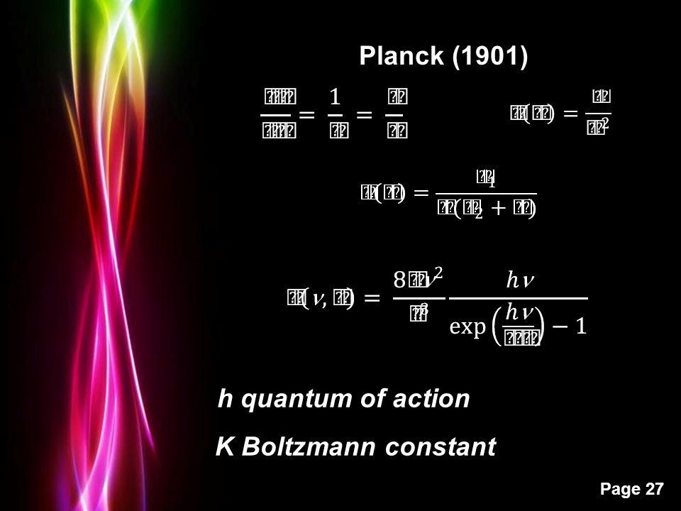 Powerpoint Templates Page 27 Planck (1901) h quantum of action K Boltzmann constant