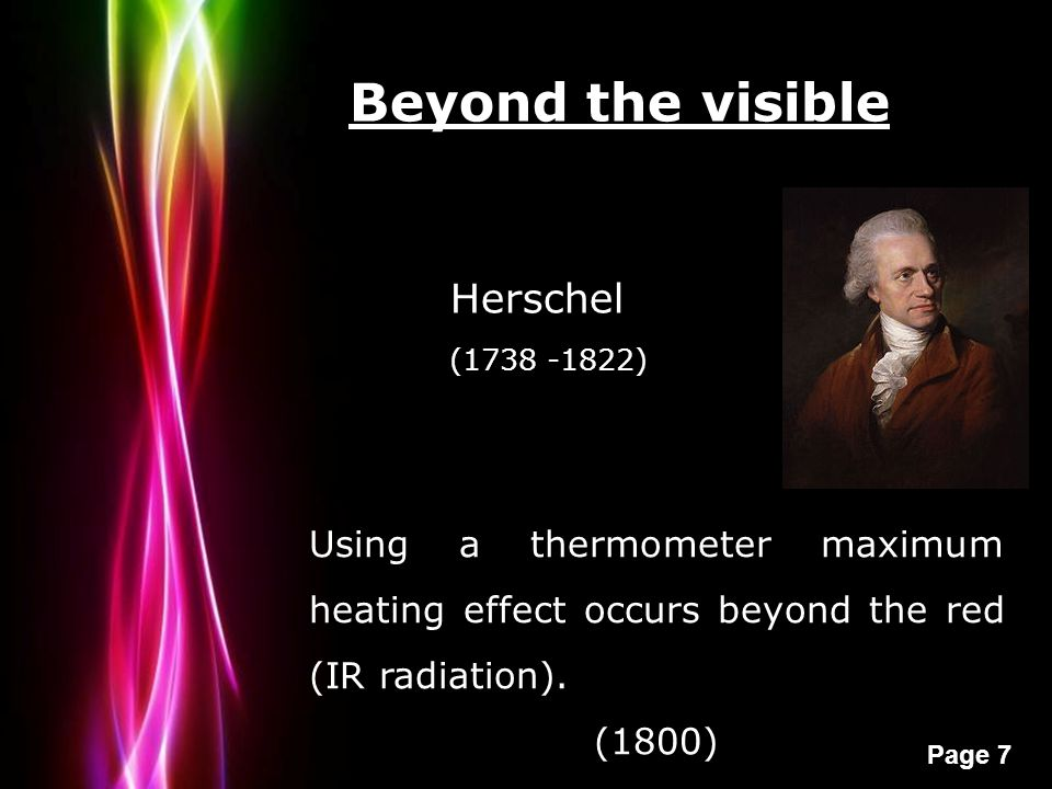Powerpoint Templates Page 8 Beyond the visible Ritter (1776 -1810) Detected the blackening of AgCl when placed on the side of the violet area of the spectra (UV radiation).