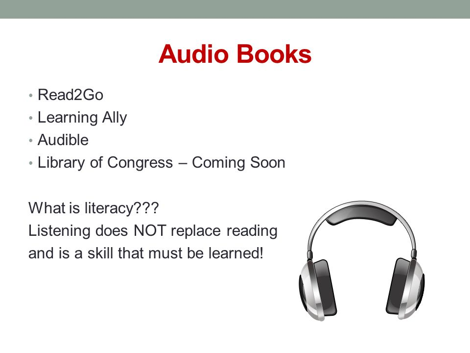 Audio Books Read2Go Learning Ally Audible Library of Congress – Coming Soon What is literacy .