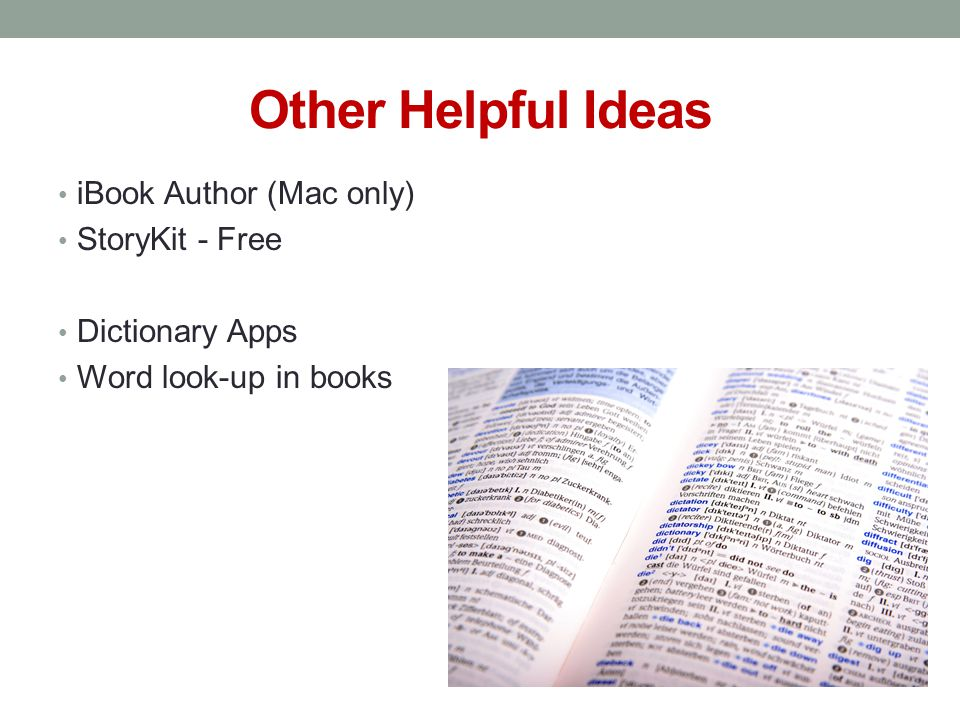 Other Helpful Ideas iBook Author (Mac only) StoryKit - Free Dictionary Apps Word look-up in books