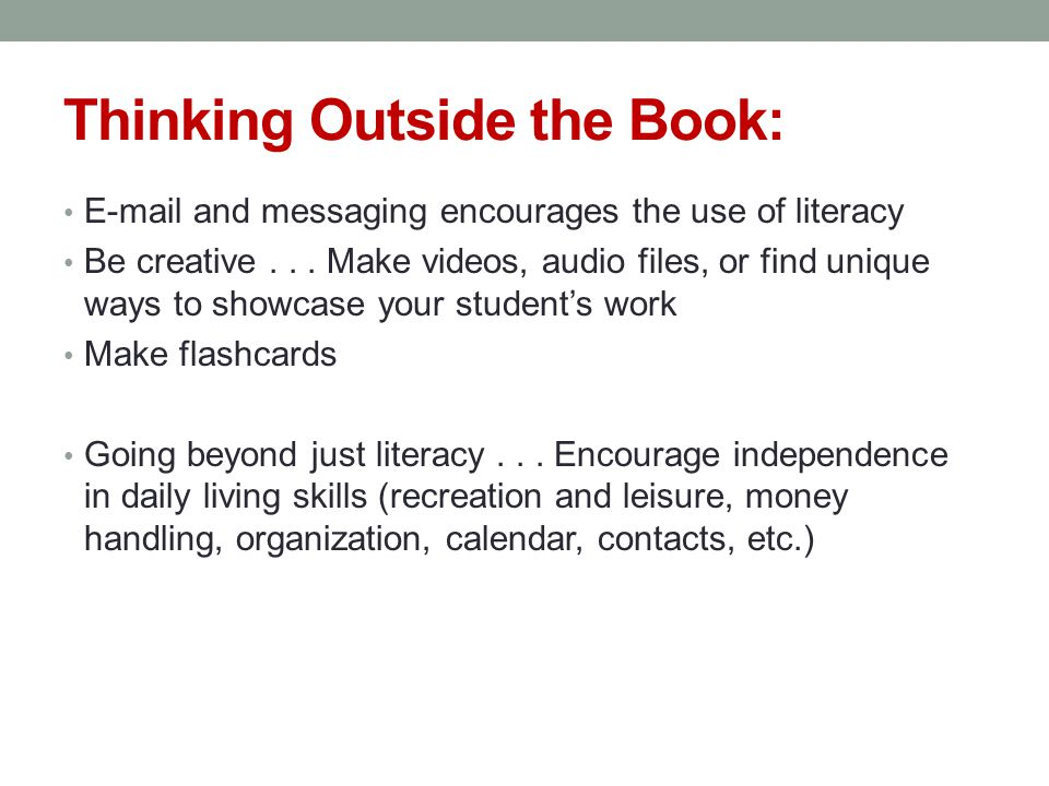 Thinking Outside the Book: E-mail and messaging encourages the use of literacy Be creative...