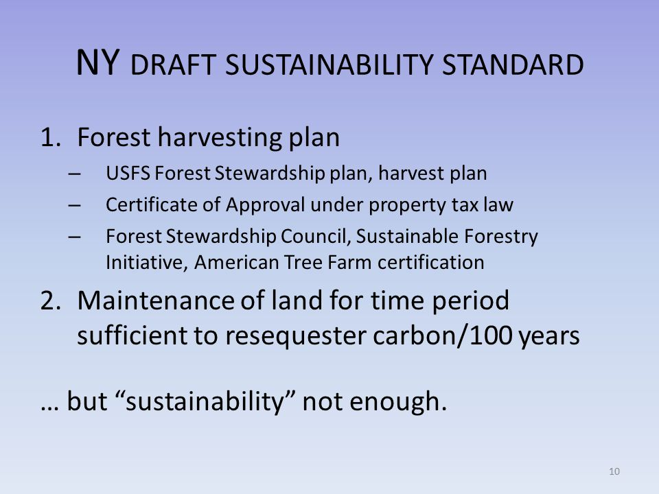 NY DRAFT SUSTAINABILITY STANDARD 1.Forest harvesting plan – USFS Forest Stewardship plan, harvest plan – Certificate of Approval under property tax la