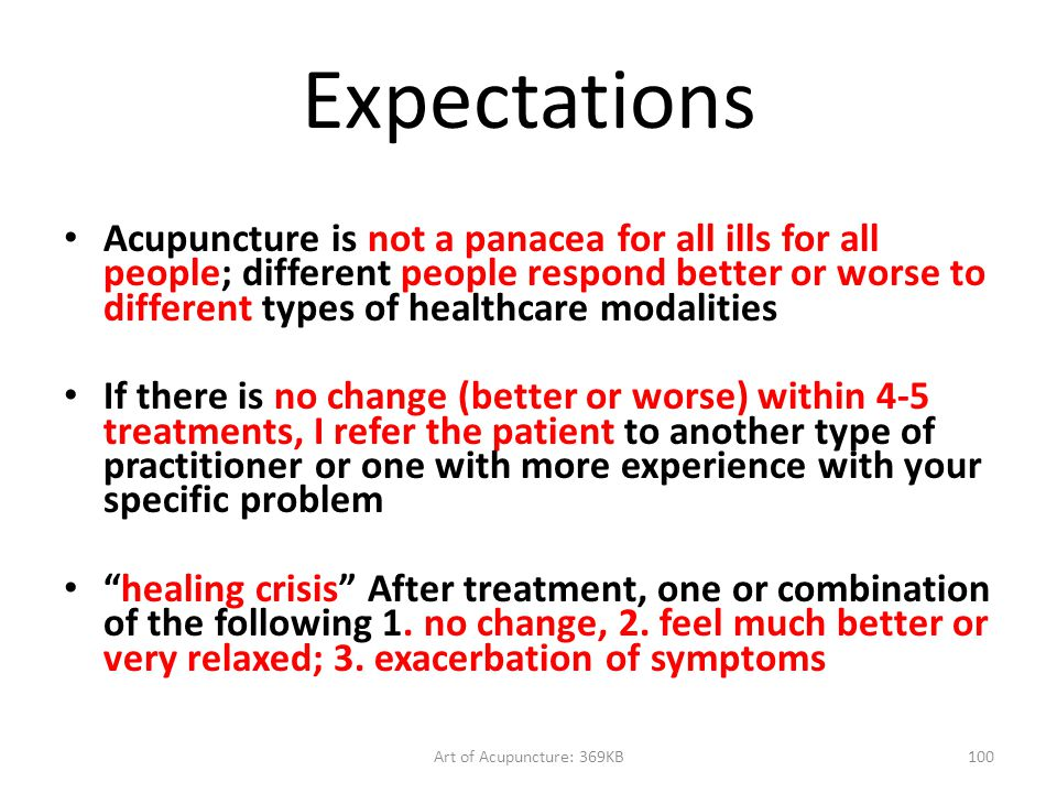 Art of Acupuncture: 369KB100 Expectations Acupuncture is not a panacea for all ills for all people; different people respond better or worse to differ