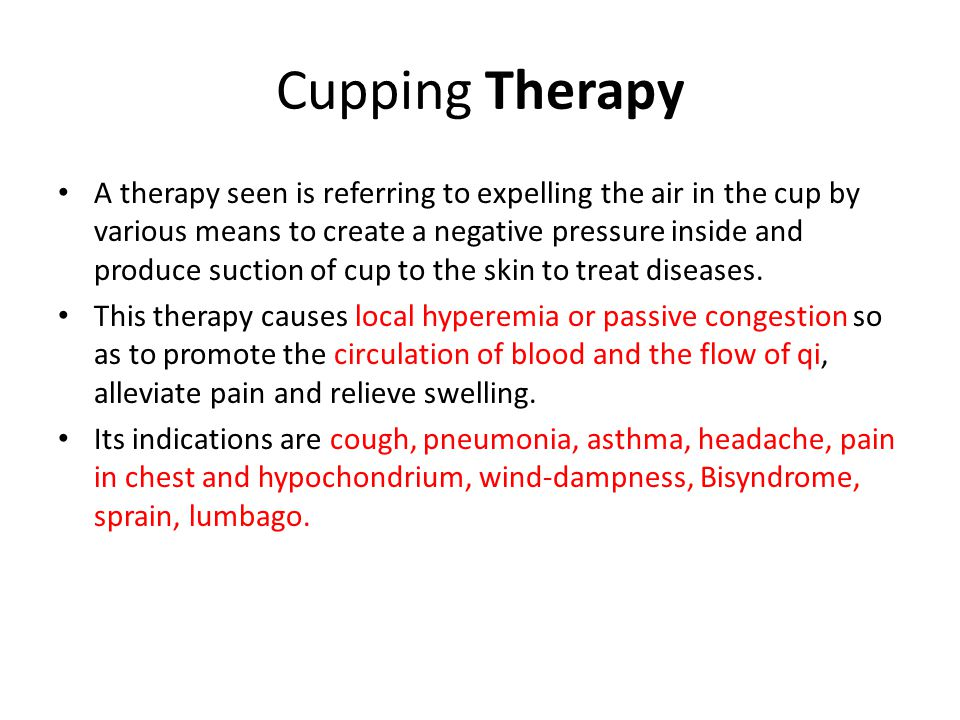 Cupping Therapy A therapy seen is referring to expelling the air in the cup by various means to create a negative pressure inside and produce suction