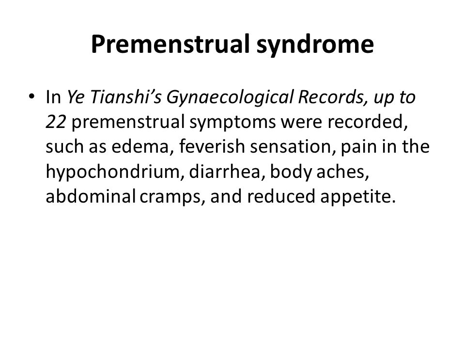 Premenstrual syndrome This syndrome is clinically divided into Excess and Deficiency types.