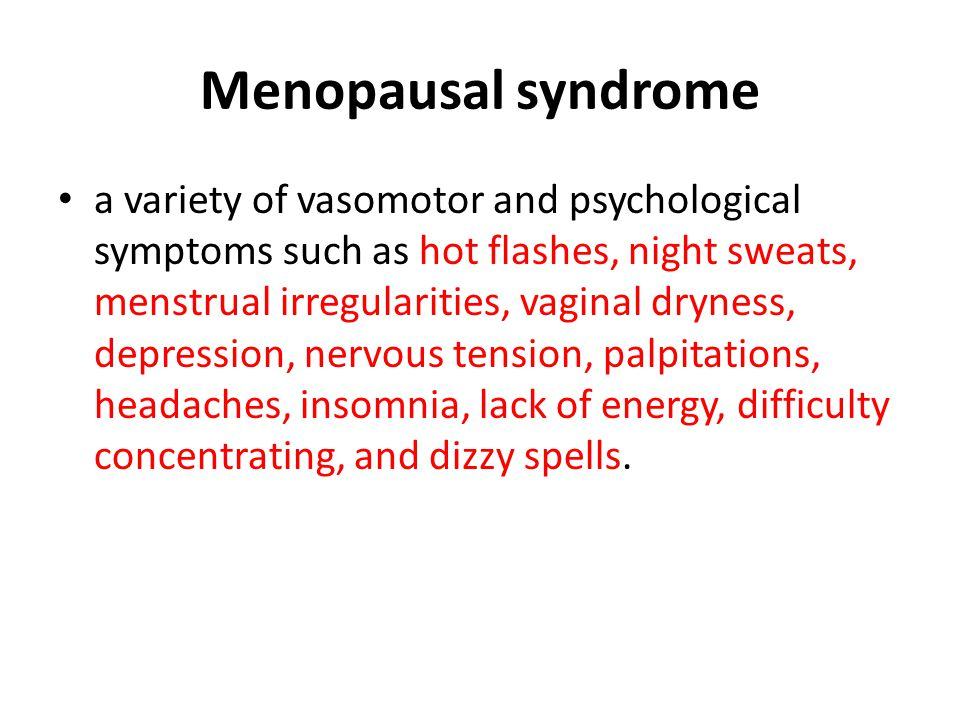 Menopausal syndrome a variety of vasomotor and psychological symptoms such as hot flashes, night sweats, menstrual irregularities, vaginal dryness, de