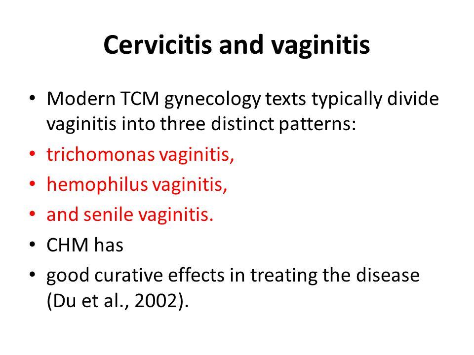 Cervicitis and vaginitis Modern TCM gynecology texts typically divide vaginitis into three distinct patterns: trichomonas vaginitis, hemophilus vagini