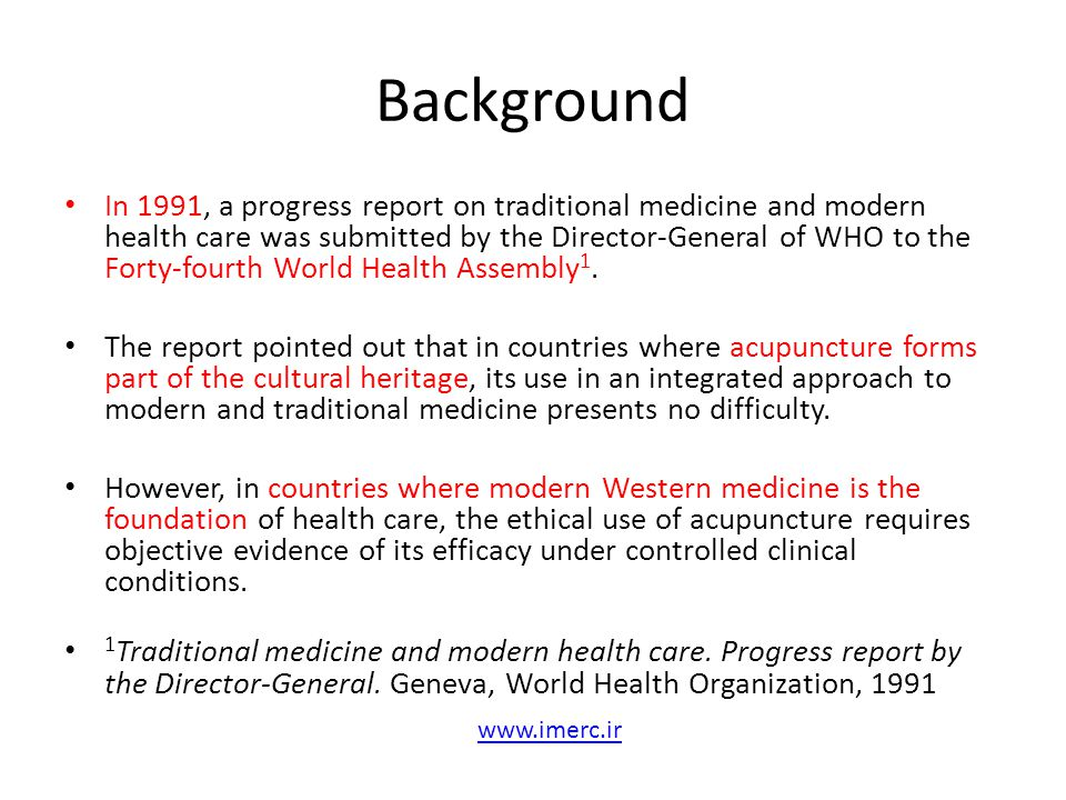 Background In 1991, a progress report on traditional medicine and modern health care was submitted by the Director-General of WHO to the Forty-fourth