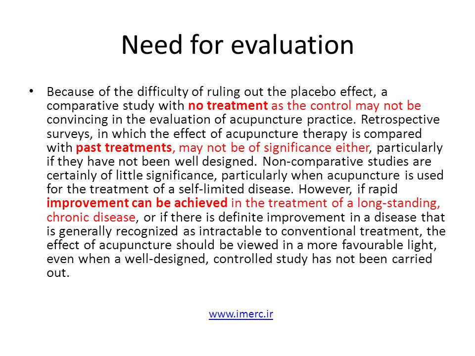 Need for evaluation Because of the difficulty of ruling out the placebo effect, a comparative study with no treatment as the control may not be convin