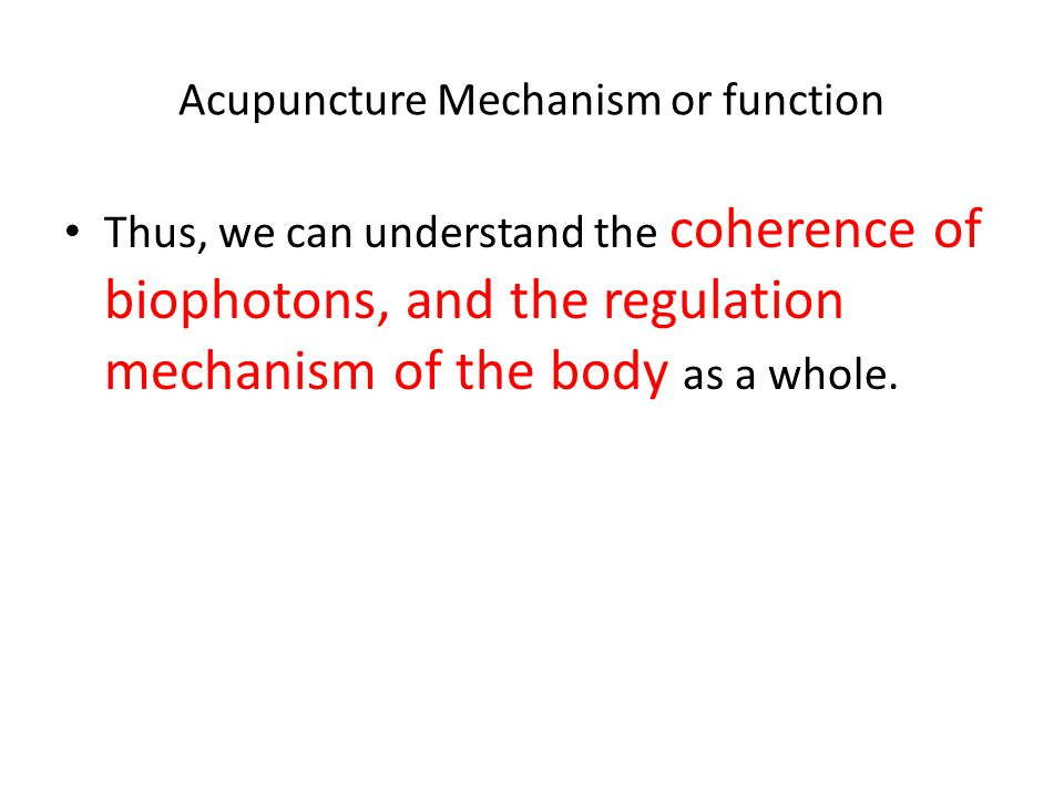 Acupuncture Mechanism or function Thus, we can understand the coherence of biophotons, and the regulation mechanism of the body as a whole.