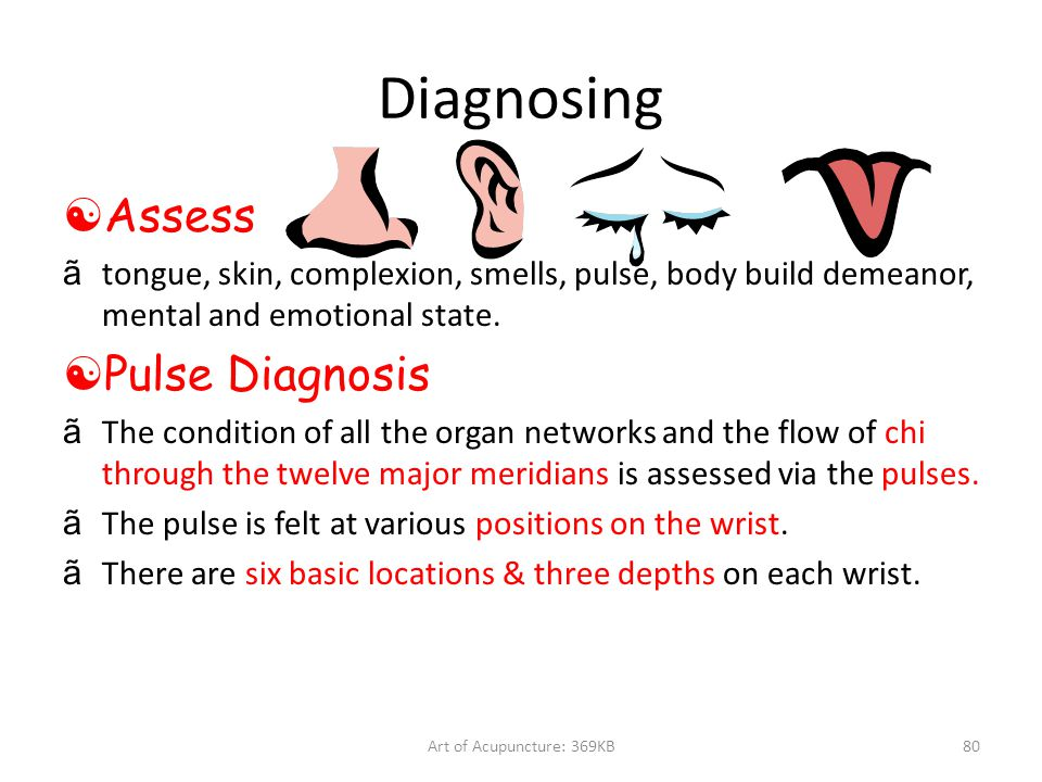 Art of Acupuncture: 369KB80 Diagnosing  Assess ãtongue, skin, complexion, smells, pulse, body build demeanor, mental and emotional state.  Pulse Dia