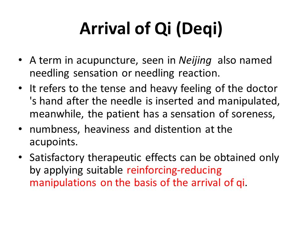 Arrival of Qi (Deqi) A term in acupuncture, seen in Neijing also named needling sensation or needling reaction. It refers to the tense and heavy feeli