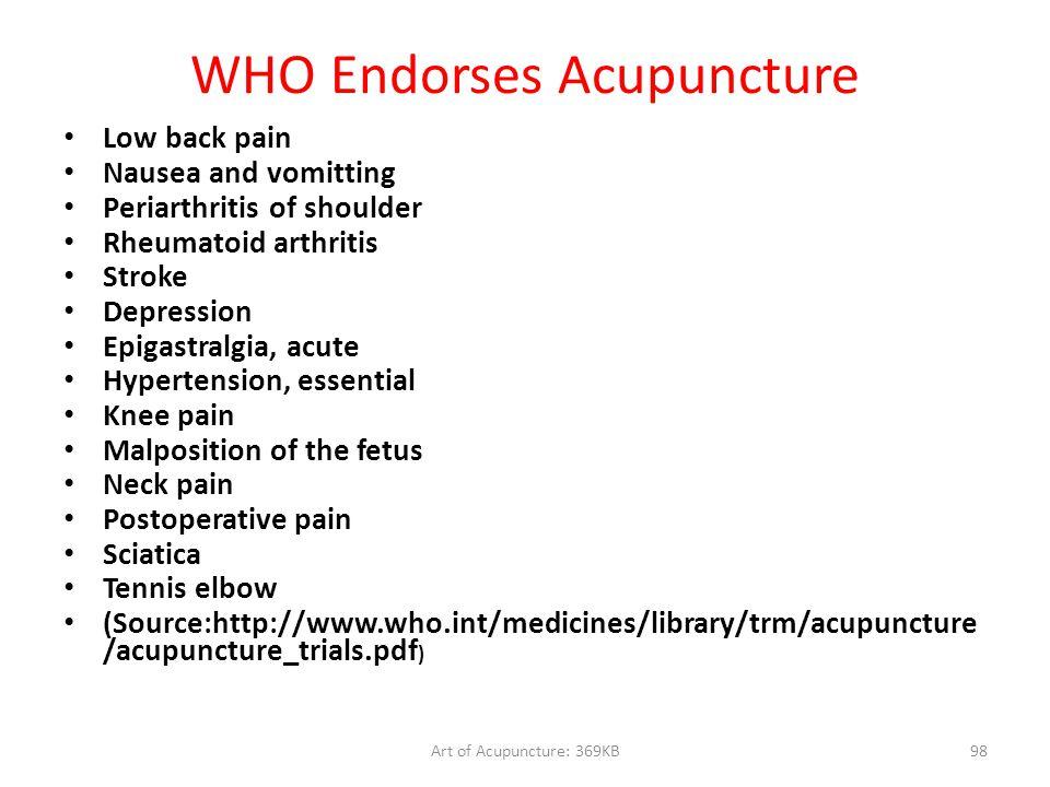 Art of Acupuncture: 369KB98 WHO Endorses Acupuncture Low back pain Nausea and vomitting Periarthritis of shoulder Rheumatoid arthritis Stroke Depressi
