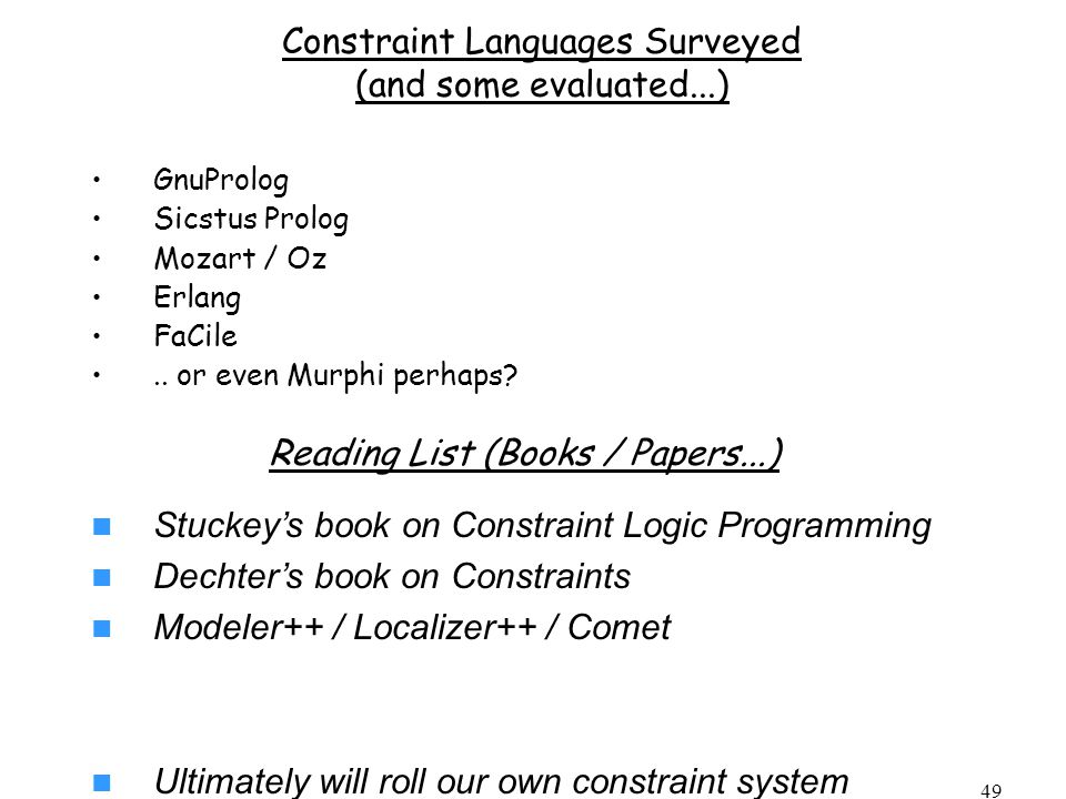 49 Constraint Languages Surveyed (and some evaluated...) GnuProlog Sicstus Prolog Mozart / Oz Erlang FaCile..