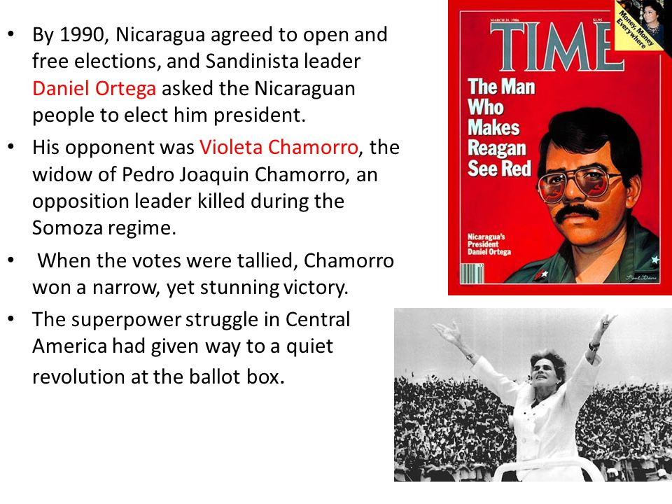 By 1990, Nicaragua agreed to open and free elections, and Sandinista leader Daniel Ortega asked the Nicaraguan people to elect him president.