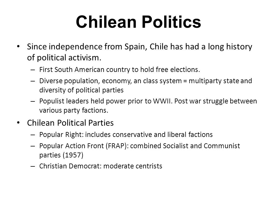 Chilean Politics Since independence from Spain, Chile has had a long history of political activism.