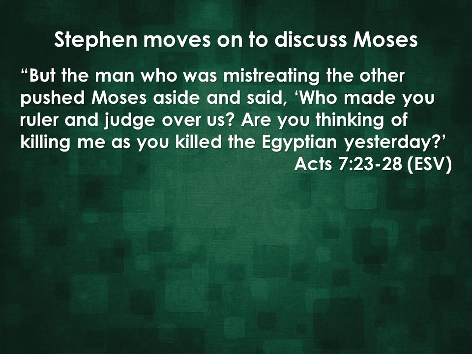 "Stephen moves on to discuss Moses ""But the man who was mistreating the other ""But the man who was mistreating the other pushed Moses aside and said, '"