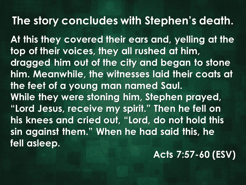 The story concludes with Stephen's death. At this they covered their ears and, yelling at the At this they covered their ears and, yelling at the top