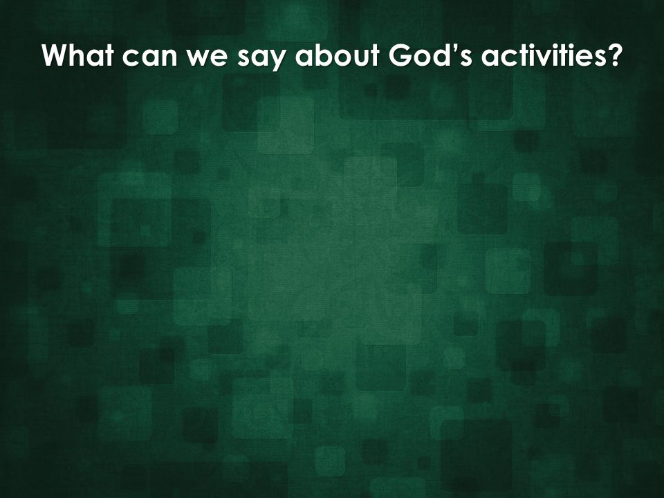 What can we say about God's activities?