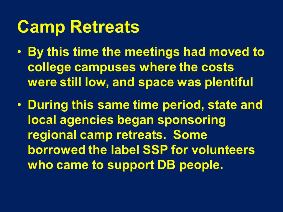 Camp Retreats By this time the meetings had moved to college campuses where the costs were still low, and space was plentiful During this same time period, state and local agencies began sponsoring regional camp retreats.