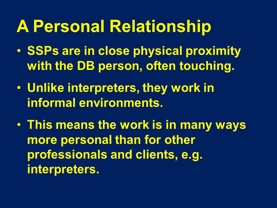 A Personal Relationship SSPs are in close physical proximity with the DB person, often touching.