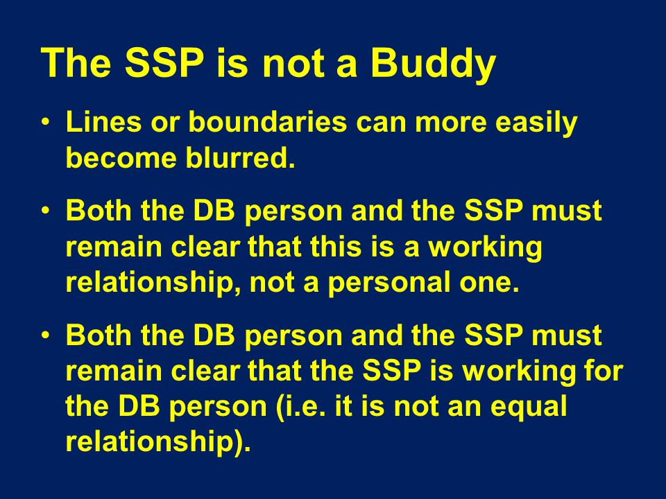 The SSP is not a Buddy Lines or boundaries can more easily become blurred.
