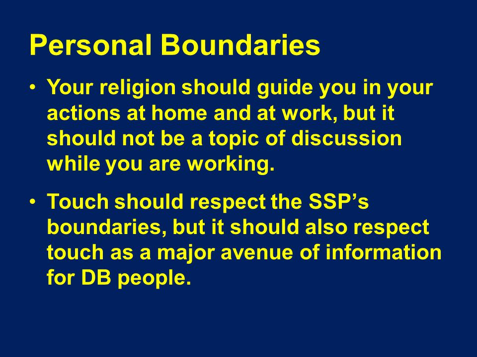 Personal Boundaries Your religion should guide you in your actions at home and at work, but it should not be a topic of discussion while you are working.