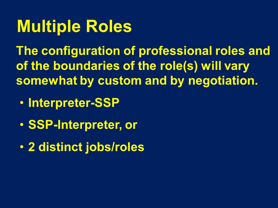 Multiple Roles The configuration of professional roles and of the boundaries of the role(s) will vary somewhat by custom and by negotiation.